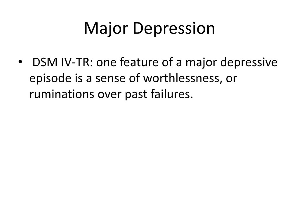 Major Depression • DSM IV-TR: one feature of a ...