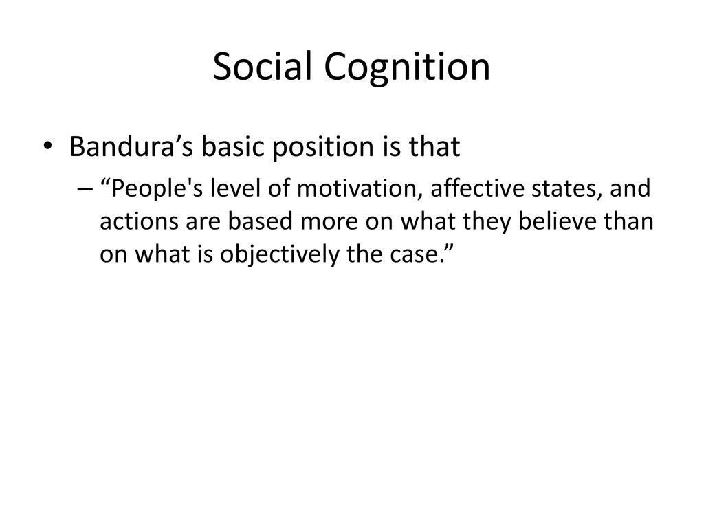 Social Cognition • Bandura's basic position is ...
