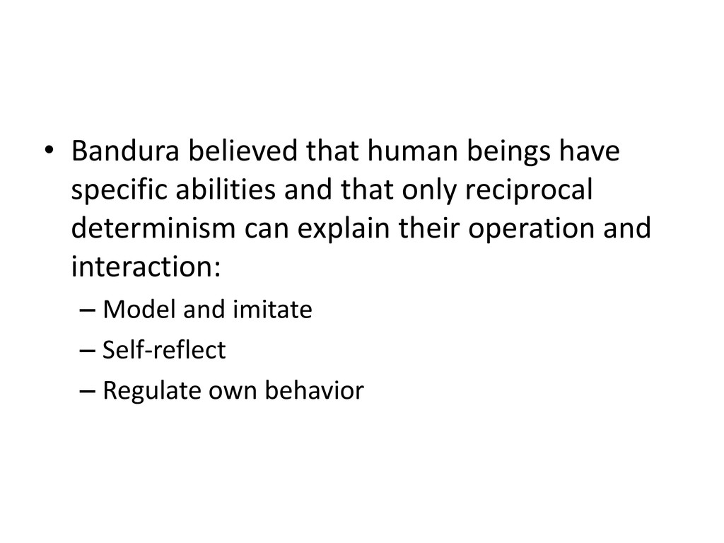 • Bandura believed that human beings have speci...
