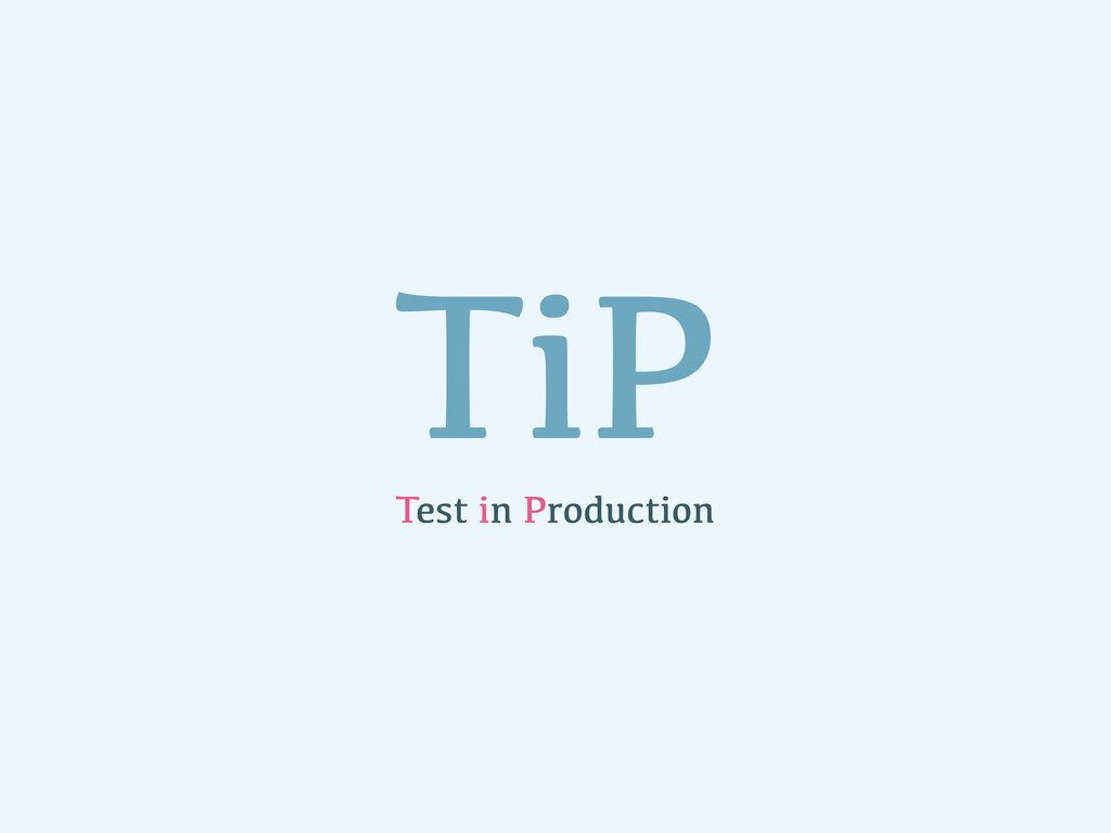 TiP Test in Production
