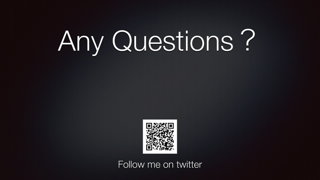 Any Questionsʁ Follow me on twitter