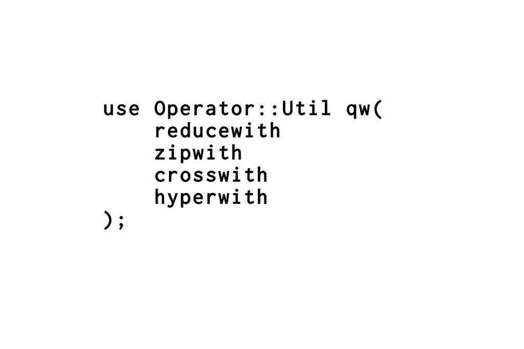 use Operator::Util qw( reducewith zipwith cross...