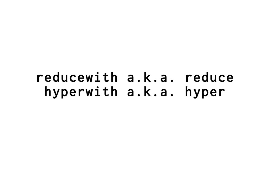 reducewith a.k.a. reduce hyperwith a.k.a. hyper