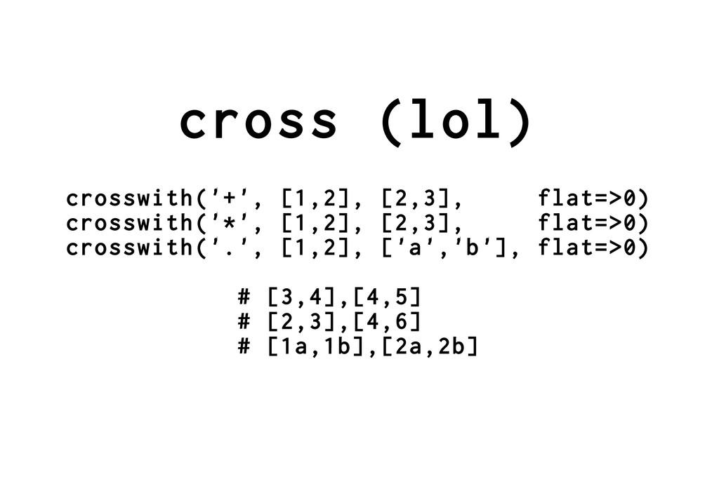cross (lol) crosswith('+', [1,2], [2,3], flat=>...