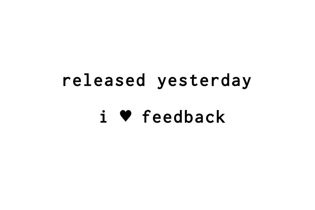 released yesterday i ♥ feedback