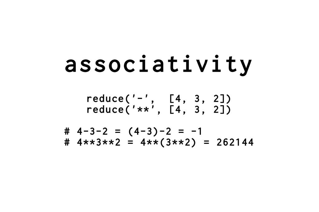 associativity reduce('-', [4, 3, 2]) reduce('**...