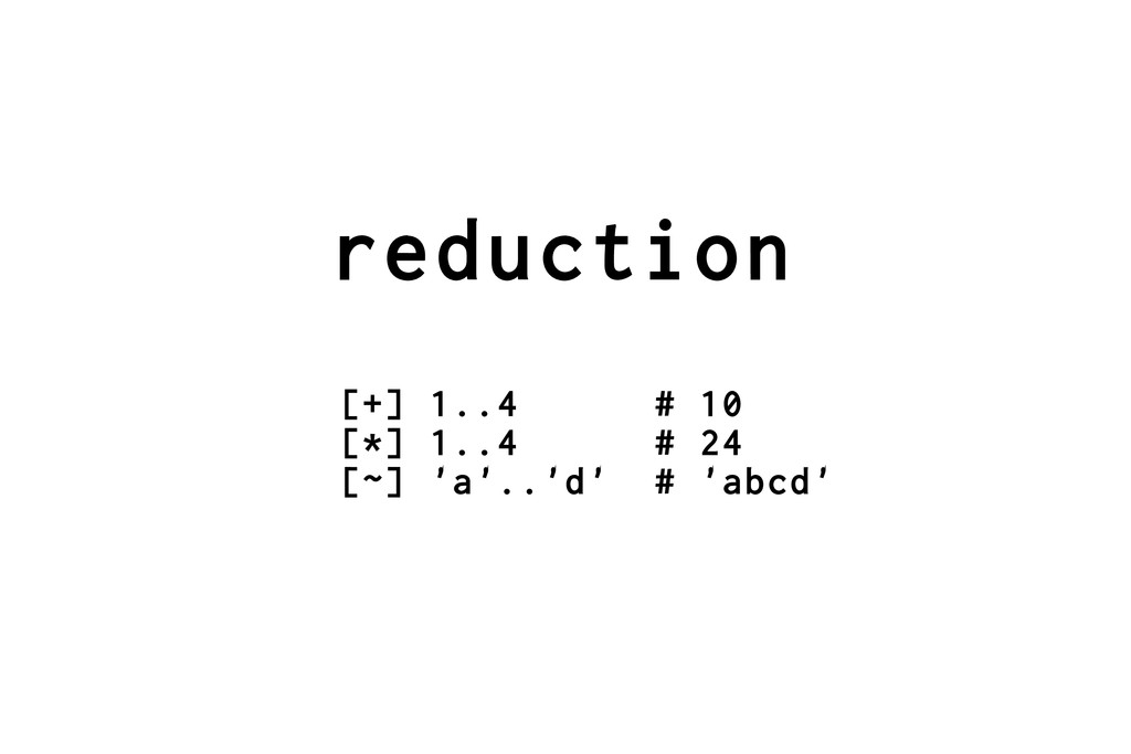 reduction [+] 1..4 # 10 [*] 1..4 # 24 [~] 'a'.....
