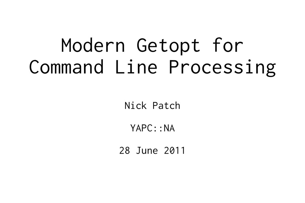 Modern Getopt for Command Line Processing Nick ...