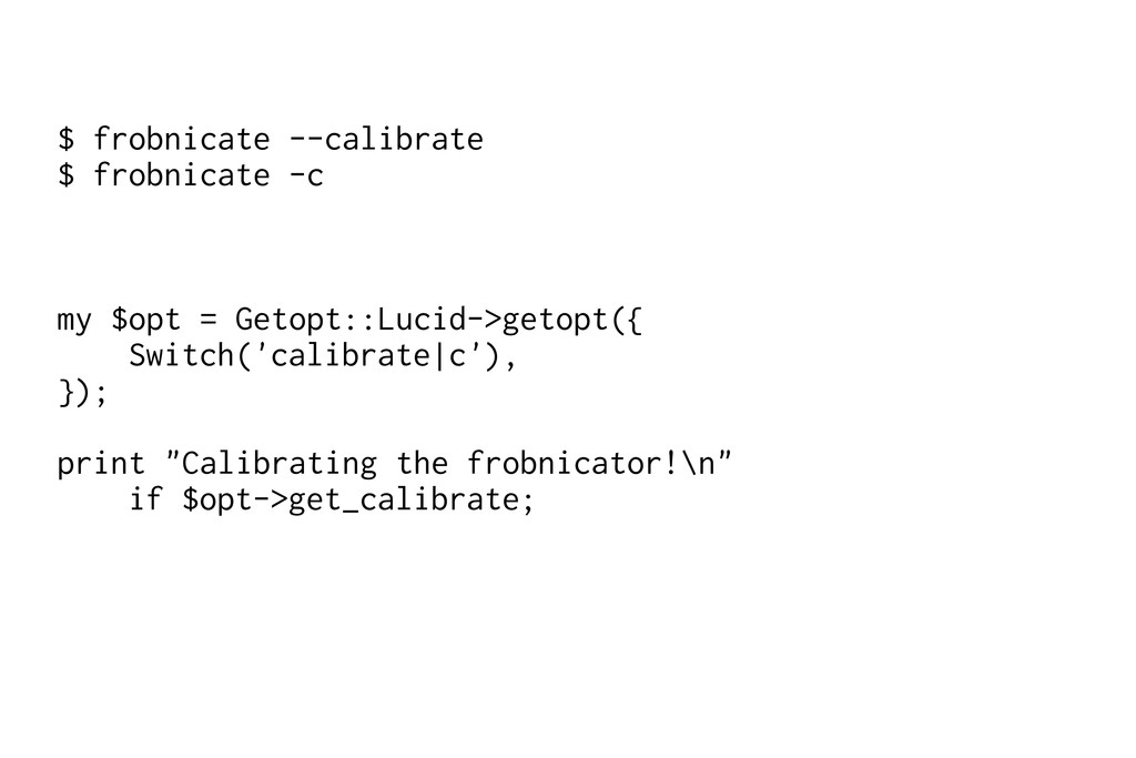 $ frobnicate --calibrate $ frobnicate -c my $op...