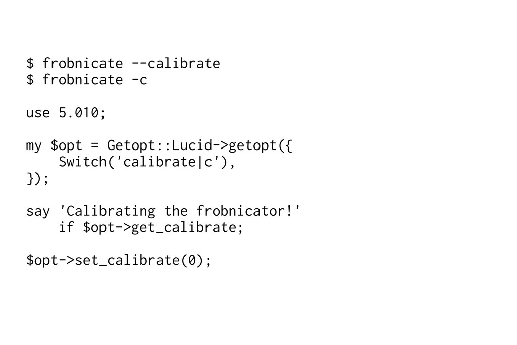$ frobnicate --calibrate $ frobnicate -c use 5....