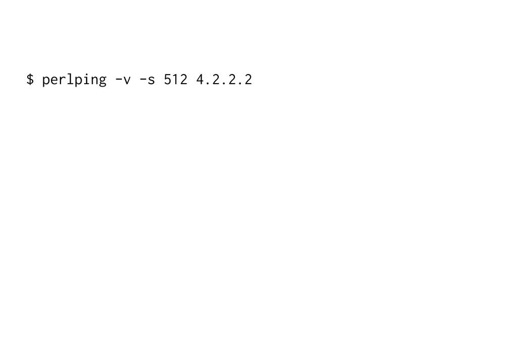 $ perlping -v -s 512 4.2.2.2