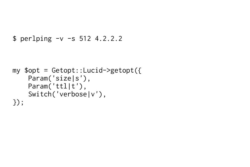 $ perlping -v -s 512 4.2.2.2 my $opt = Getopt::...