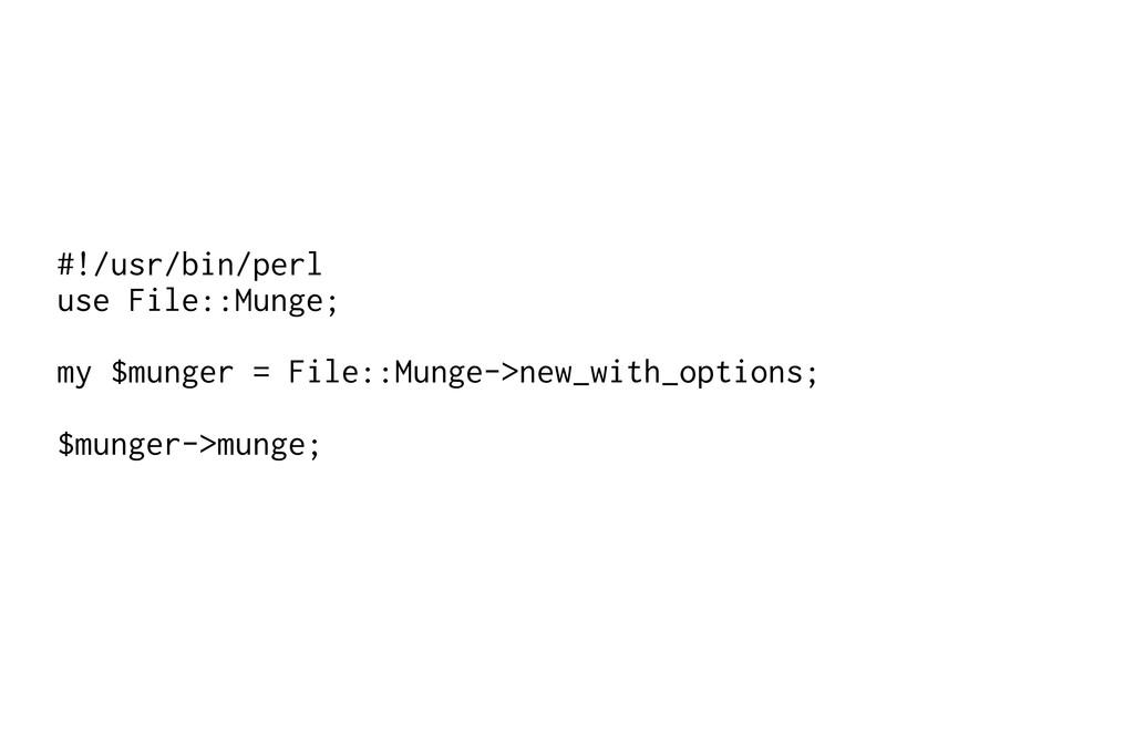 #!/usr/bin/perl use File::Munge; my $munger = F...