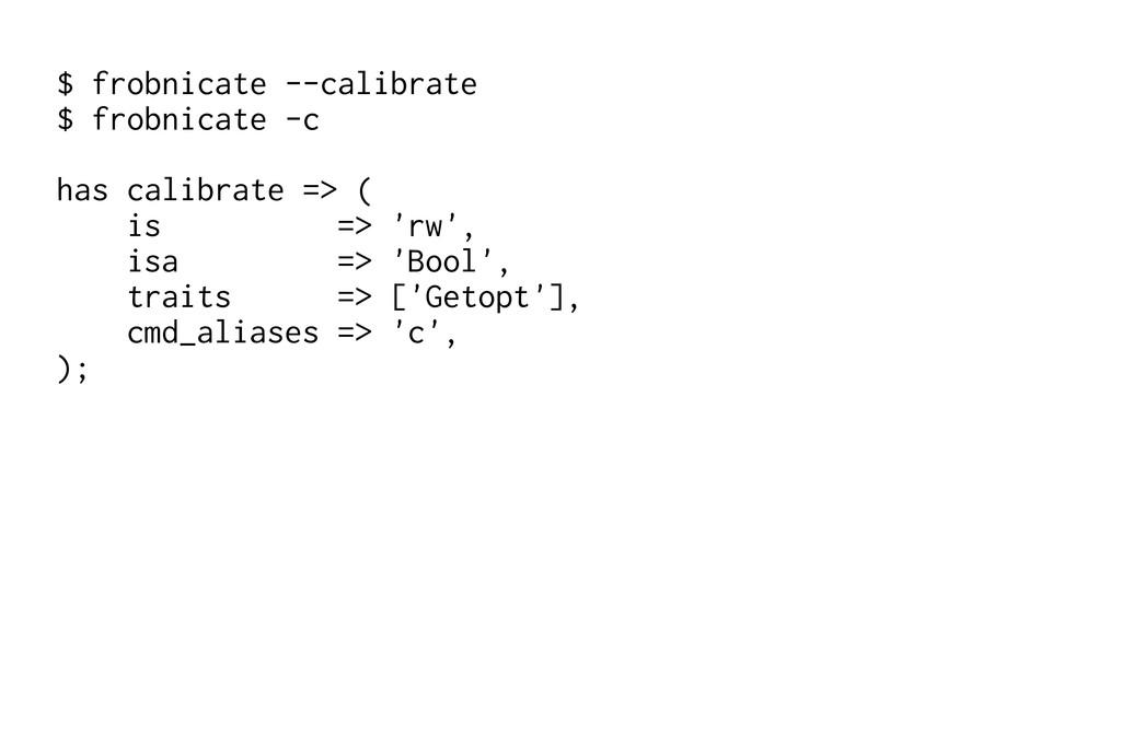 $ frobnicate --calibrate $ frobnicate -c has ca...