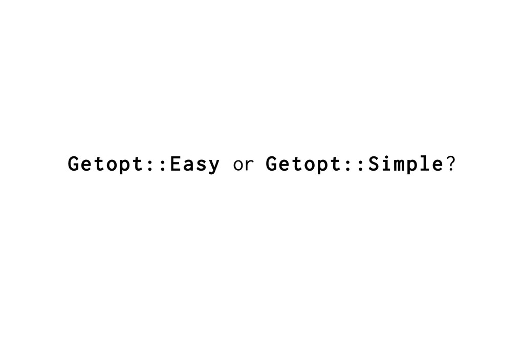 Getopt::Easy or Getopt::Simple?