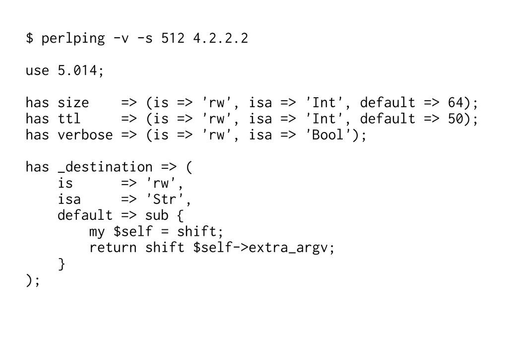 $ perlping -v -s 512 4.2.2.2 use 5.014; has siz...