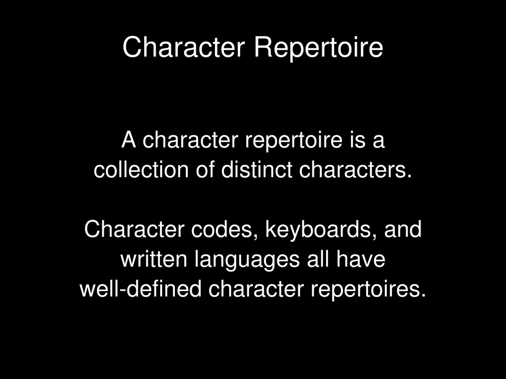 A character repertoire is a collection of disti...