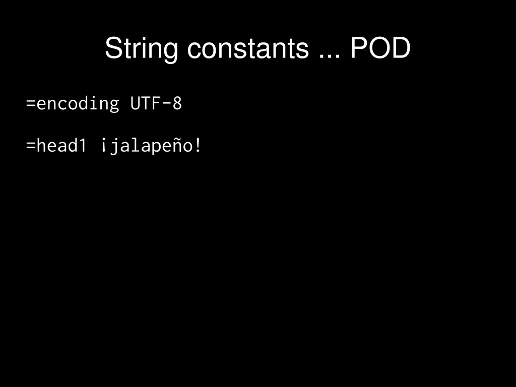 =encoding UTF-8 =head1 ¡jalapeño! String consta...