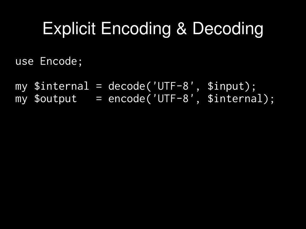 use Encode; my $internal = decode('UTF-8', $inp...