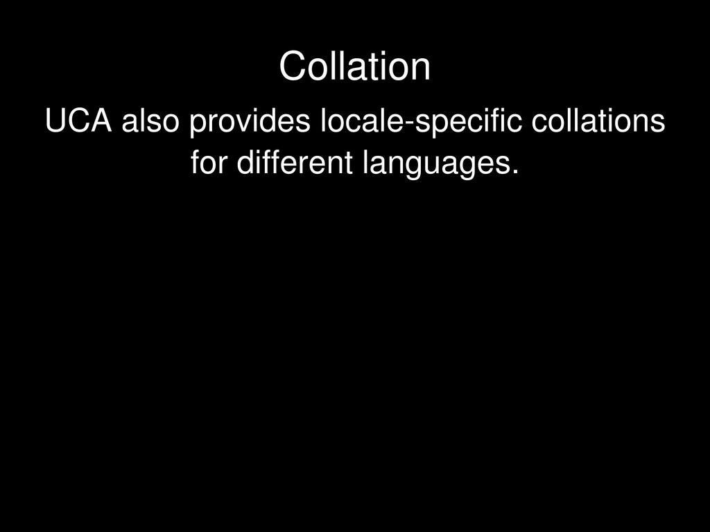 UCA also provides locale-specific collations fo...