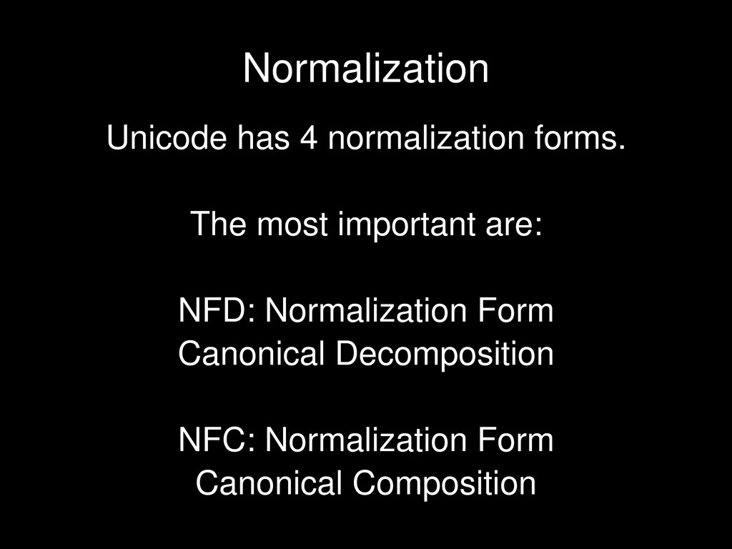 Unicode has 4 normalization forms. The most imp...