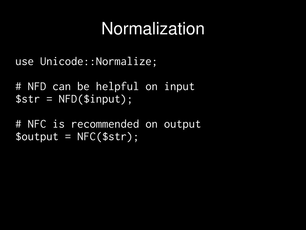 use Unicode::Normalize; # NFD can be helpful on...