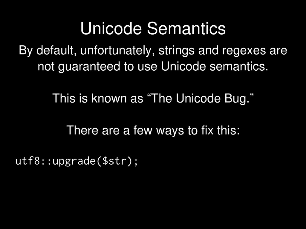 By default, unfortunately, strings and regexes ...