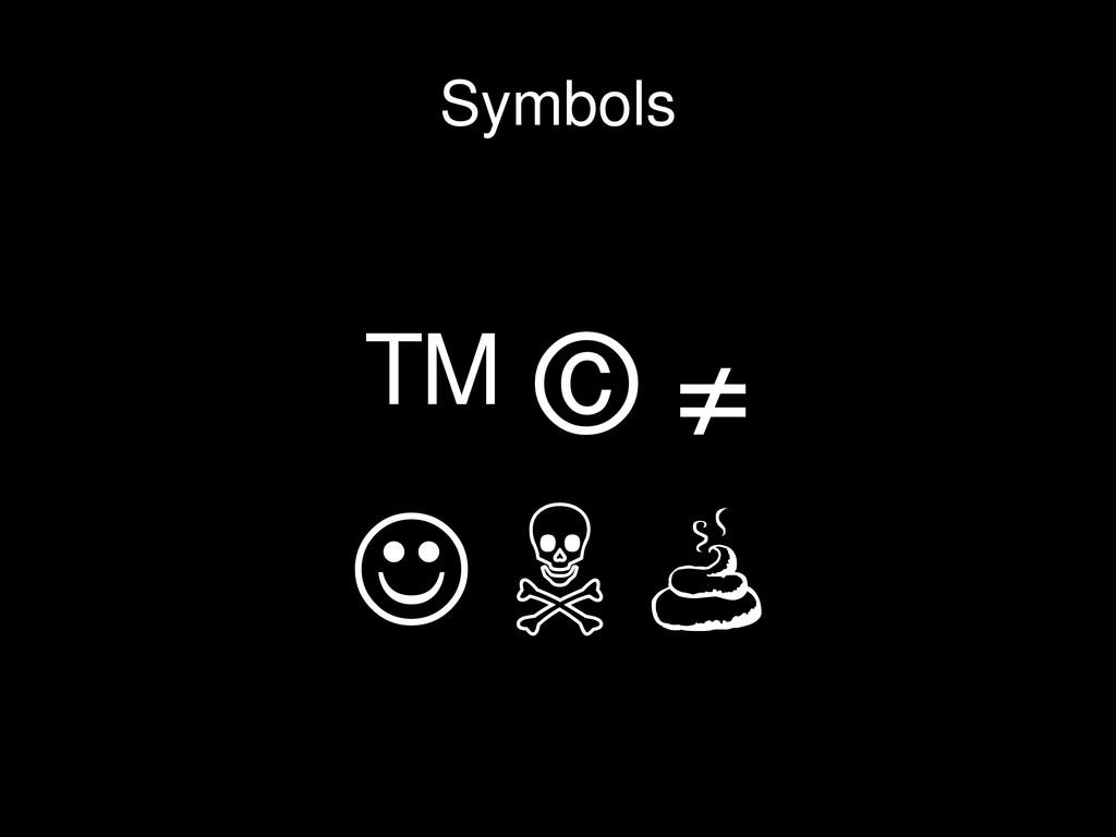 ™ © ≠ ☺ ☠  Symbols