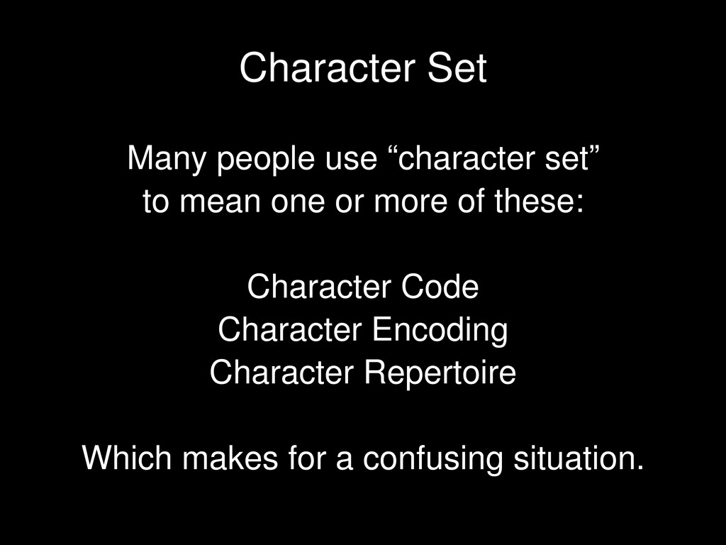 """Many people use """"character set"""" to mean one or ..."""