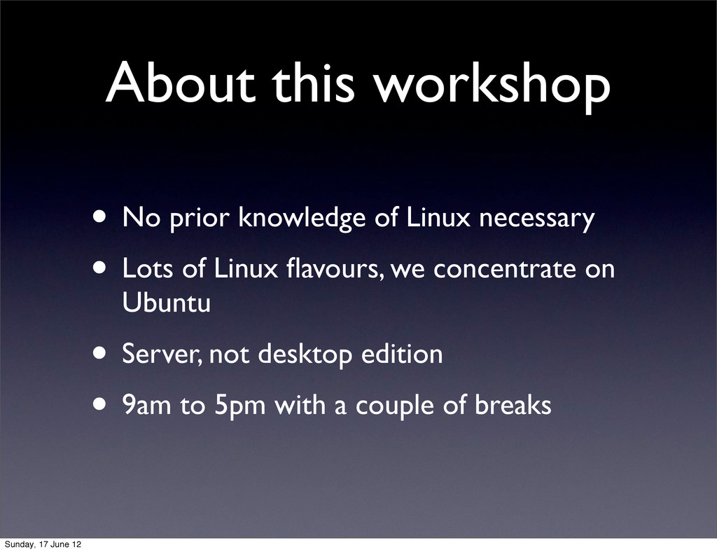 About this workshop • No prior knowledge of Lin...