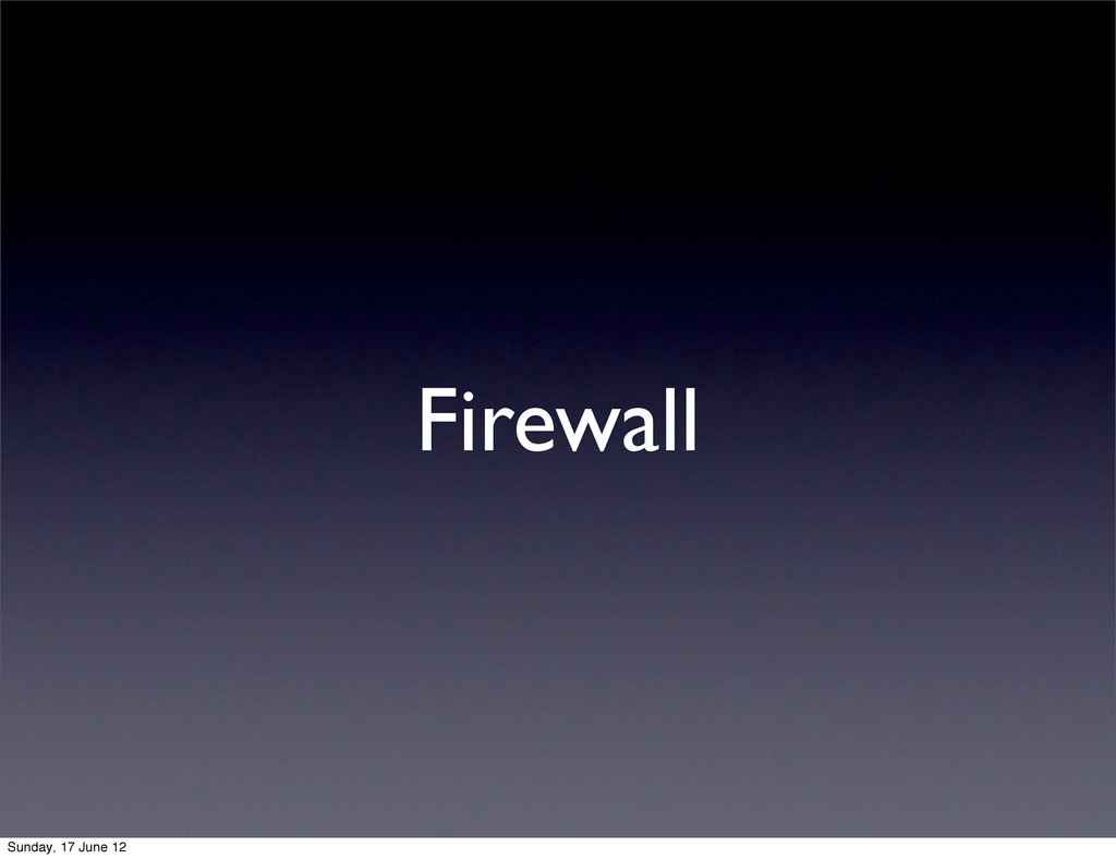 Firewall Sunday, 17 June 12