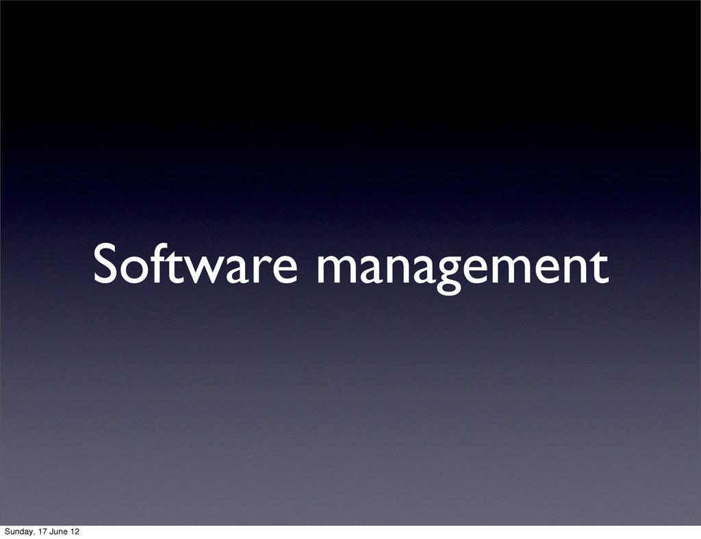 Software management Sunday, 17 June 12