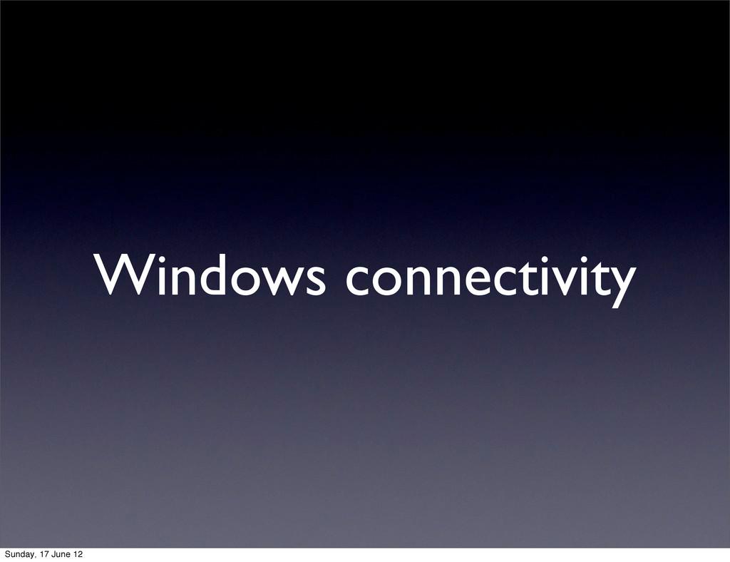 Windows connectivity Sunday, 17 June 12