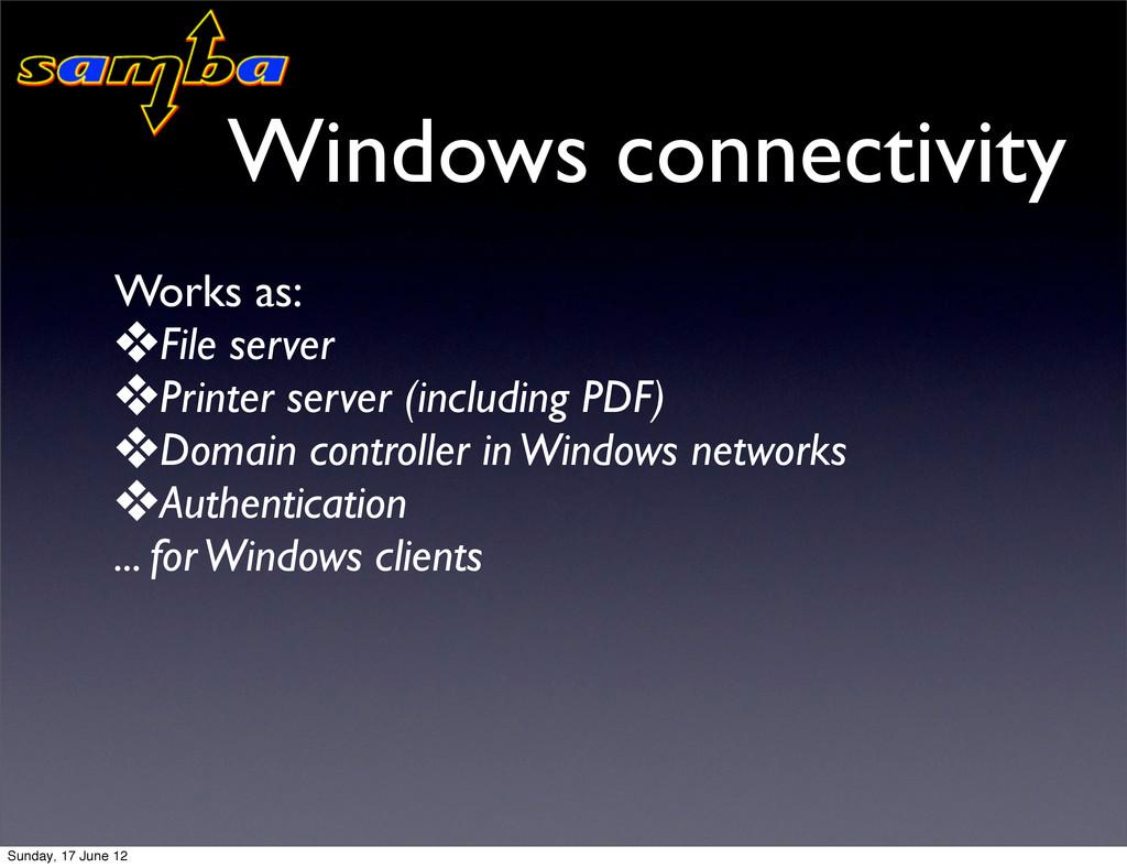 Windows connectivity Works as: ❖File server ❖Pr...
