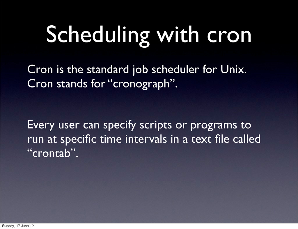 Scheduling with cron Cron is the standard job s...