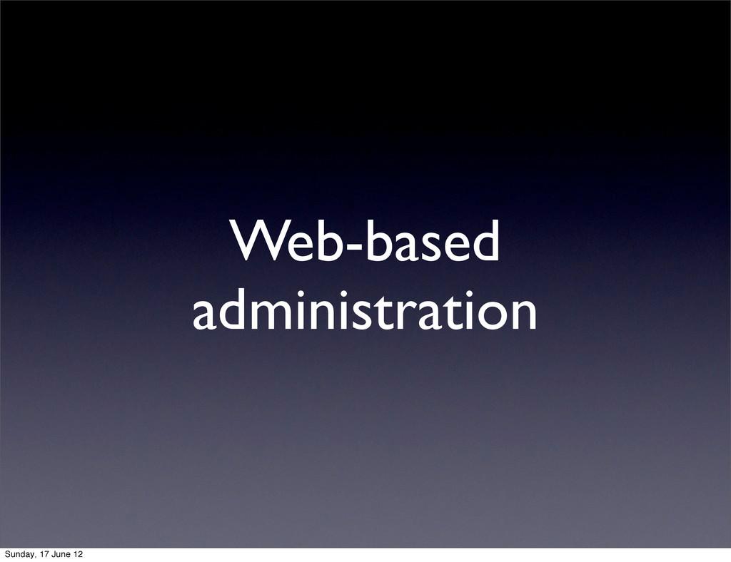 Web-based administration Sunday, 17 June 12