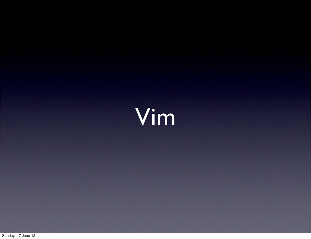 Vim Sunday, 17 June 12