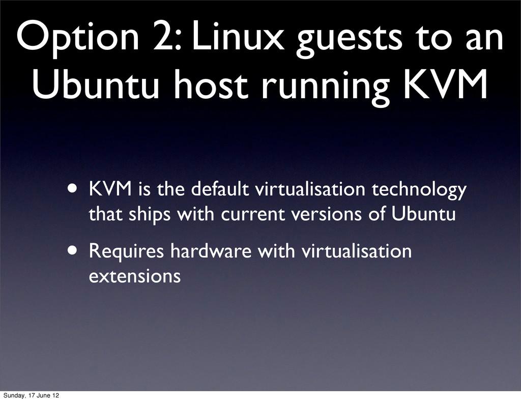 Option 2: Linux guests to an Ubuntu host runnin...