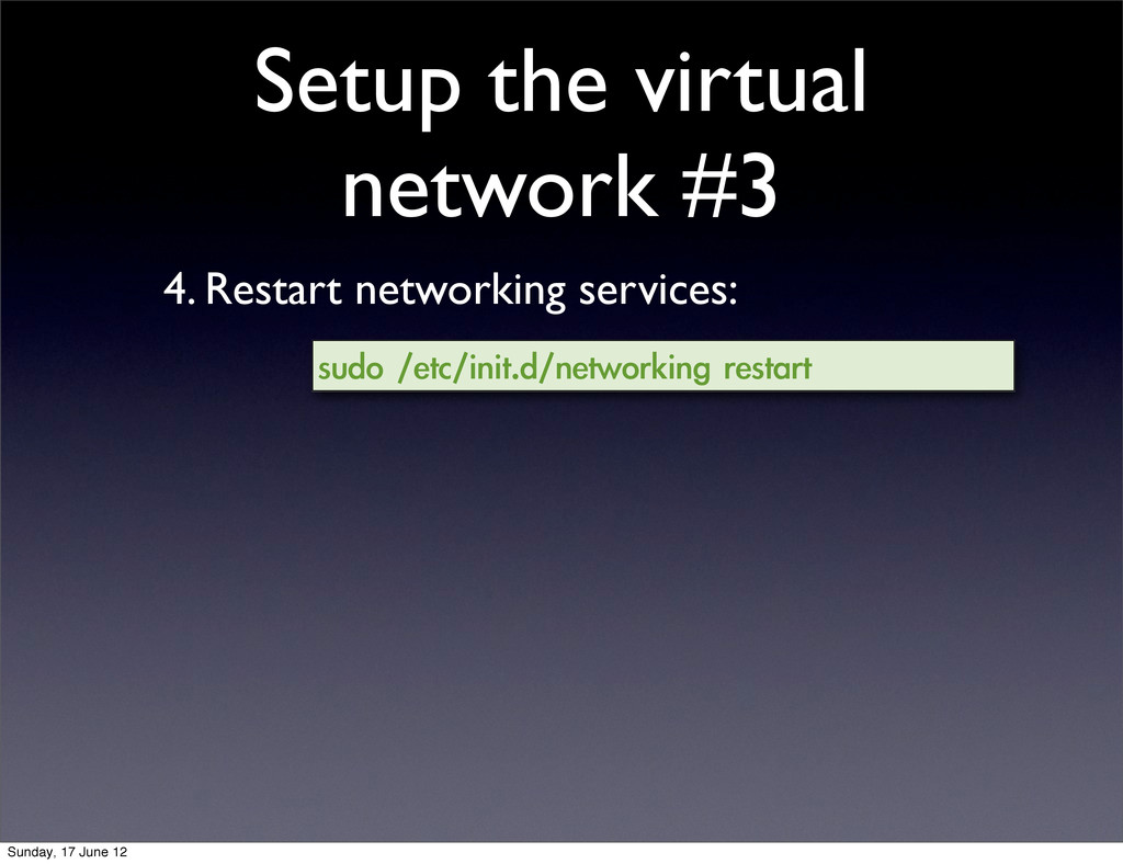 Setup the virtual network #3 4. Restart network...
