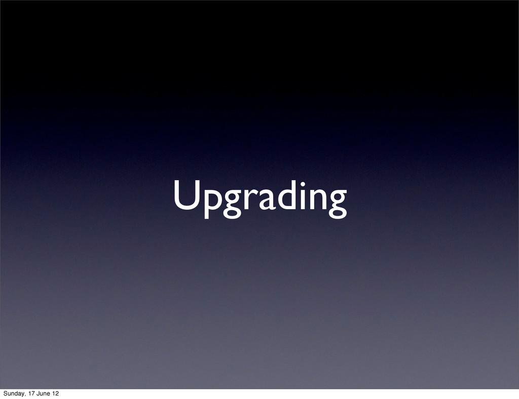 Upgrading Sunday, 17 June 12
