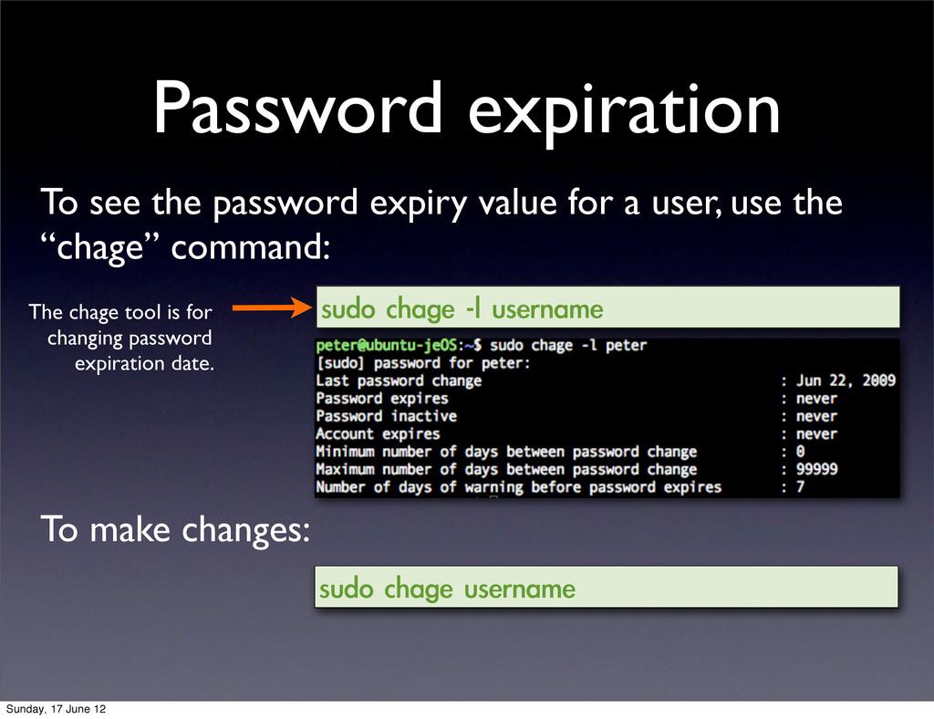 Password expiration To see the password expiry ...