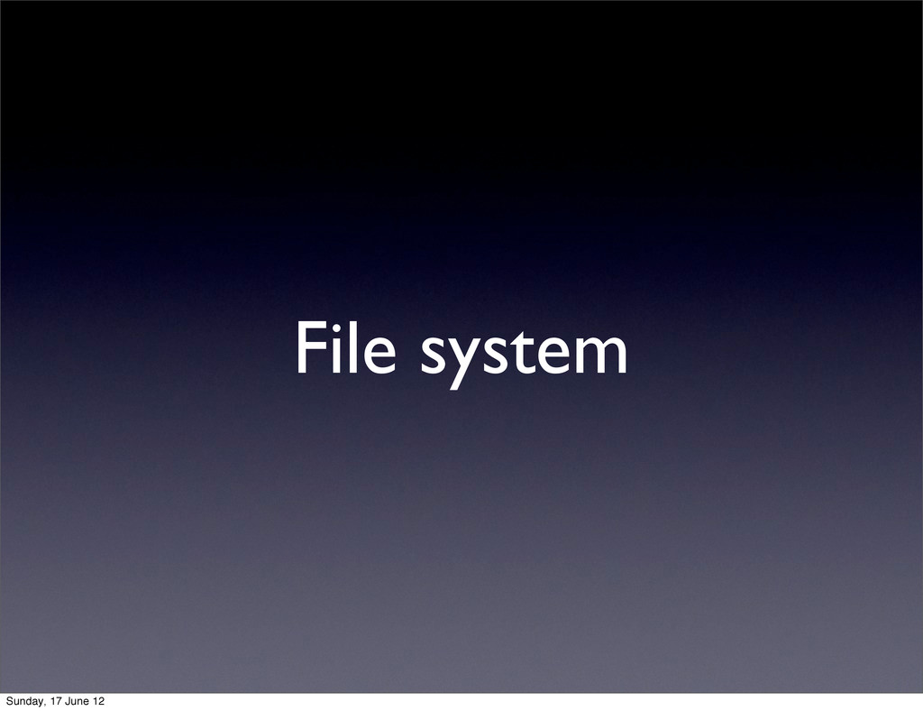 File system Sunday, 17 June 12