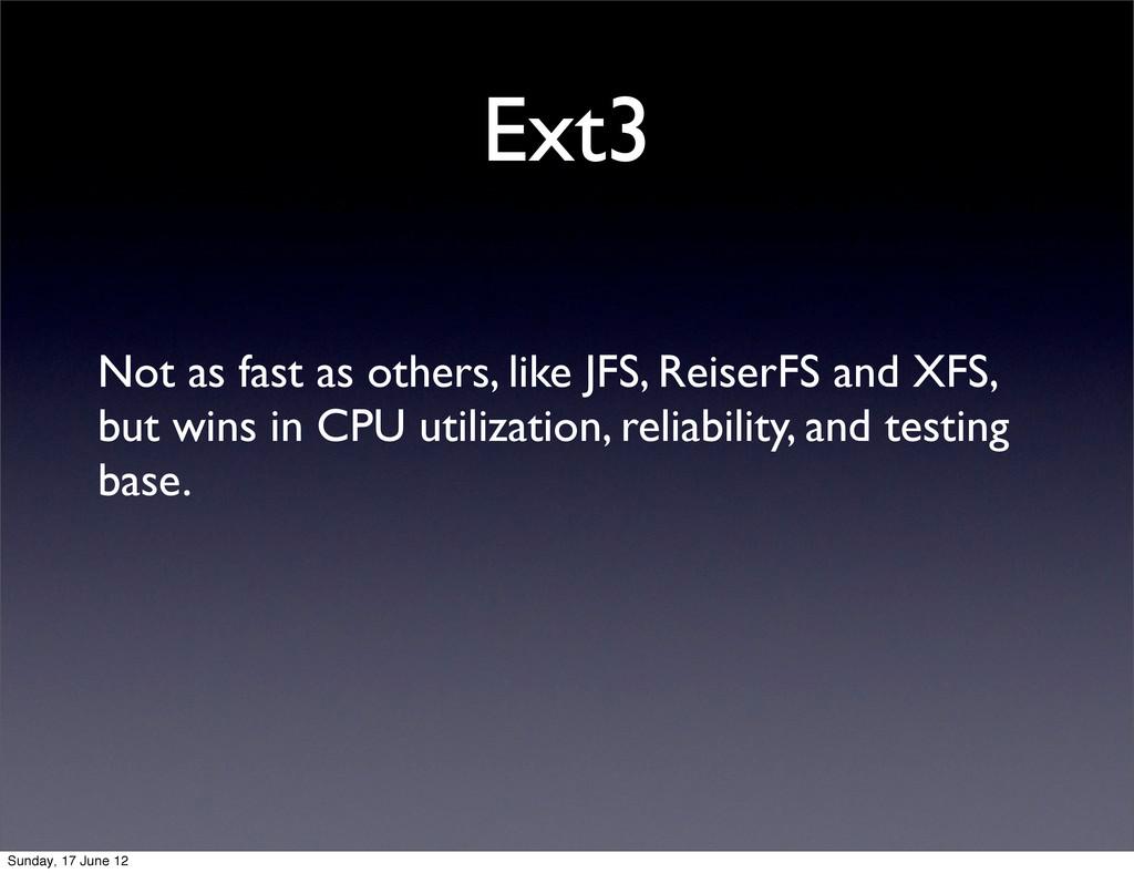 Ext3 Not as fast as others, like JFS, ReiserFS ...