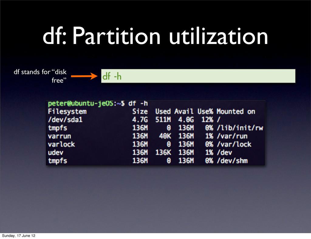 df: Partition utilization df -h df stands for ...
