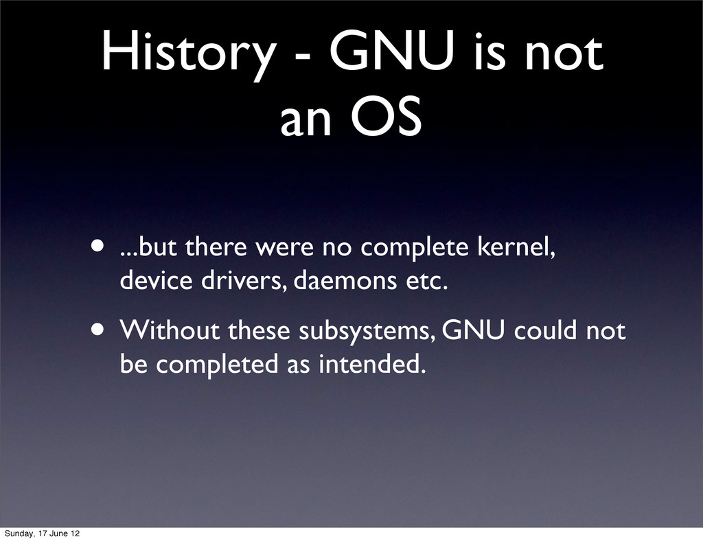 History - GNU is not an OS • ...but there were ...
