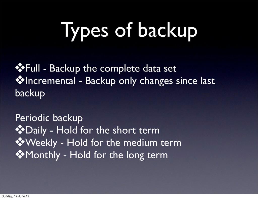 Types of backup ❖Full - Backup the complete dat...