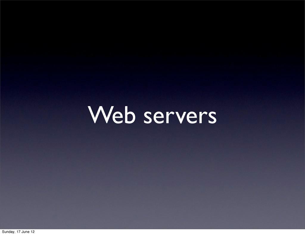 Web servers Sunday, 17 June 12