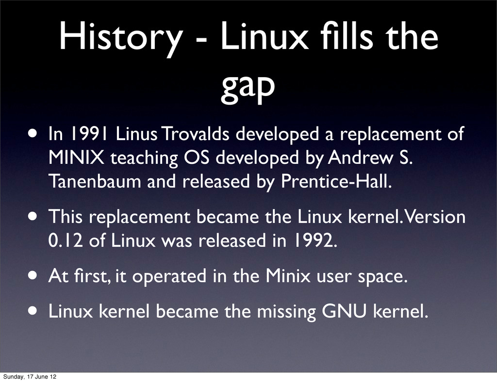 History - Linux fills the gap • In 1991 Linus Tr...
