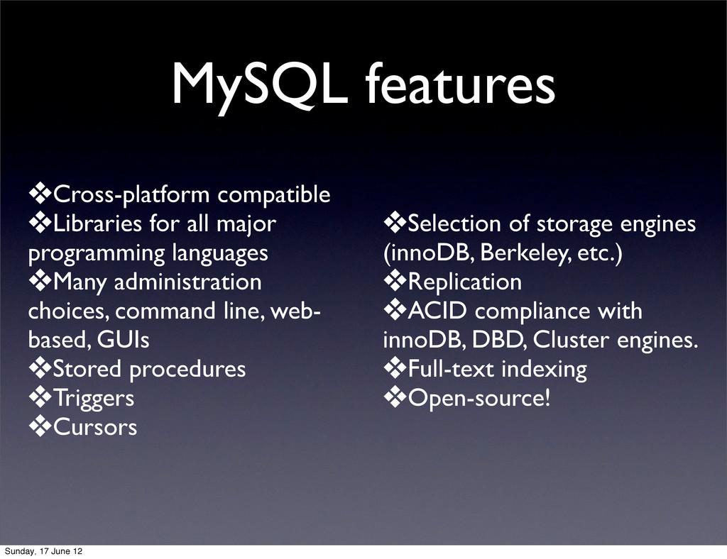 MySQL features ❖Cross-platform compatible ❖Libr...
