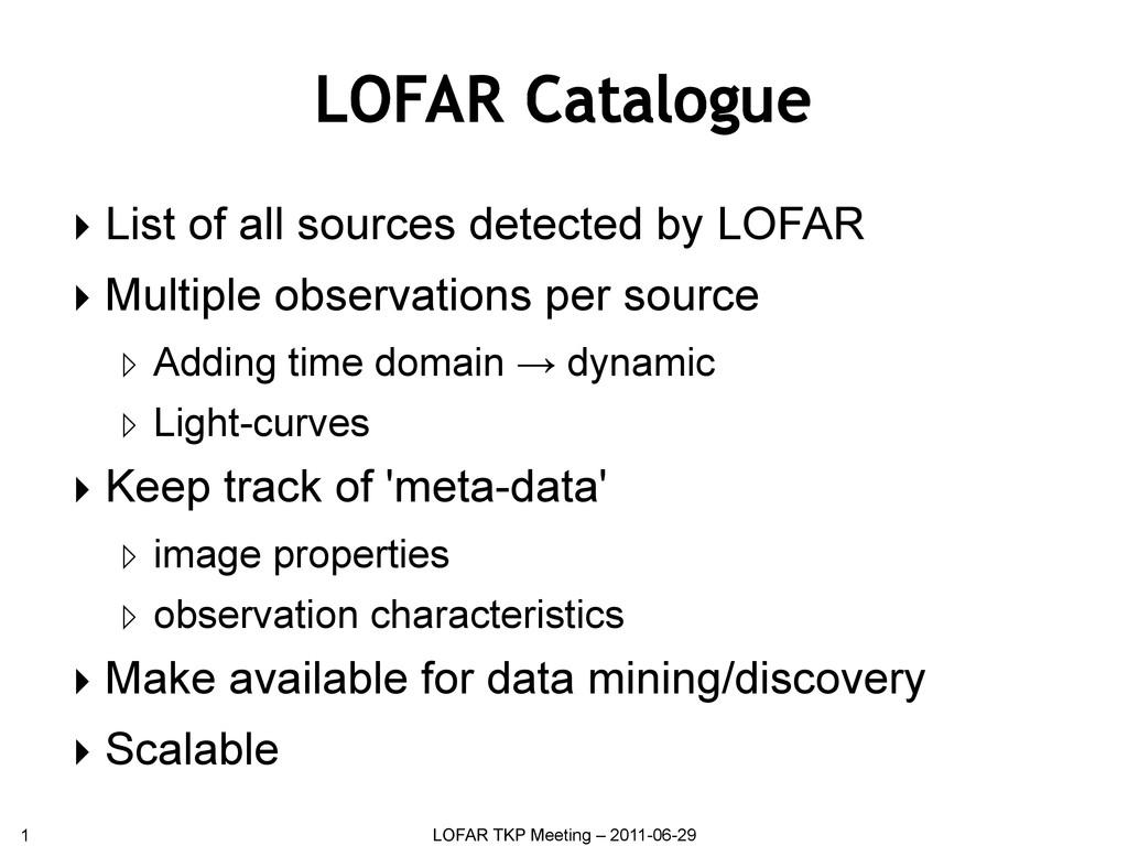 1 LOFAR TKP Meeting – 2011-06-29 LOFAR Catalogu...